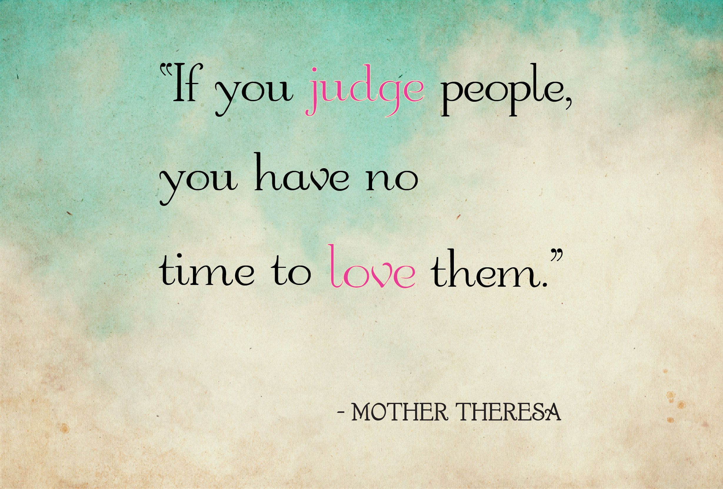 Quotes About Memories And Love If You Judge People You Have No Time To Love Them Mother